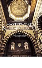 Masterworks of Islamic Architecture   <br/>
